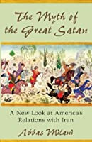 The Myth of the Great Satan: A New Look at America's Relations with Iran (HOOVER INST PRESS PUBLICATION)