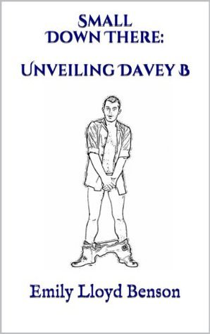 Small Down There: Unveiling Davey B  by  Emily Lloyd Benson