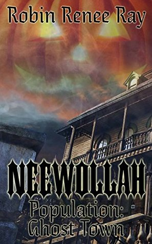 Neewollah: Population Ghost Town  by  Robin Renee Ray