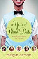 """A Year of Blind Dates: A Single Girl's Search for """"The One"""""""