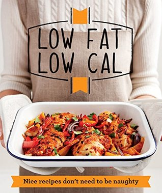 Low Fat Low Cal: Nice recipes dont need to be naughty  by  Good Housekeeping Institute
