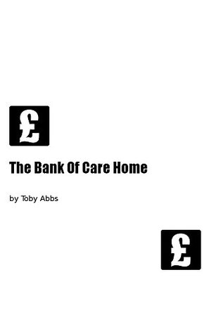 The Bank Of Care Home  by  Toby Abbs