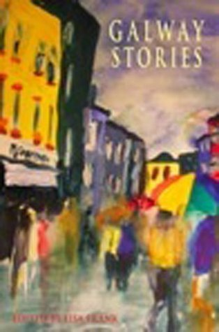 Galway Stories: Twenty Stories Set in the Neighbourhoods of Galway City and County Kevin Barry