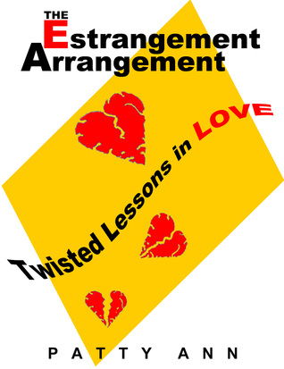 The Estrangement Arrangement: Twisted Lessons in Love  by  Patty Ann