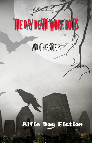 The Day Death Wore Boots And Other Stories  by  Alfie Dog Fiction