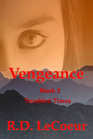 Troubled Times, volume two in the Vengeance trilogy R.D. Le Coeur