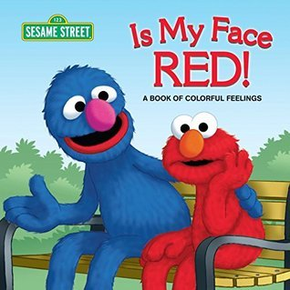 Is My Face Red! (Sesame Street): A Book of Colorful Feelings (Sesame Street Board Books) Naomi Kleinberg