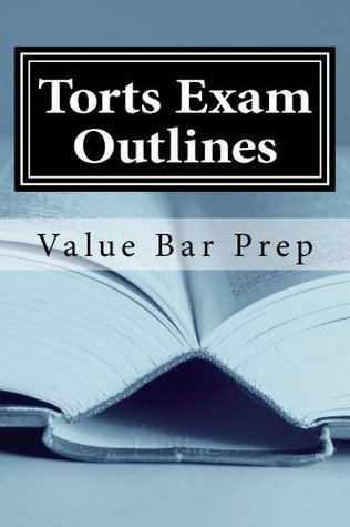 Torts Exam Outlines: Do I know enough Torts law to pass? LOOK INSIDE