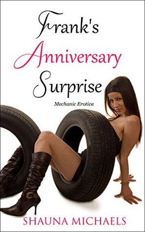 Franks Anniversary Surprise (Mechanic Erotica) (Hard at Work Book 2)  by  Shauna Michaels