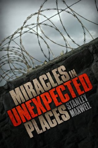 Miracles in Unexpected Places  by  Stanley M. Maxwell