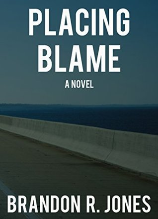 Placing Blame Brandon R. Jones