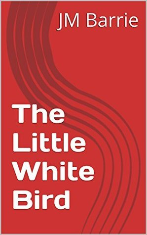 The Little White Bird (Annotated) J.M. Barrie
