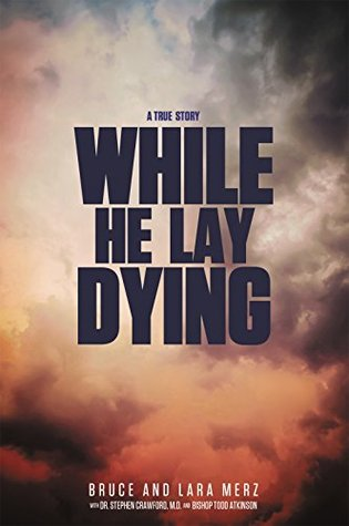 While He Lay Dying Bruce Merz and Lara Merz