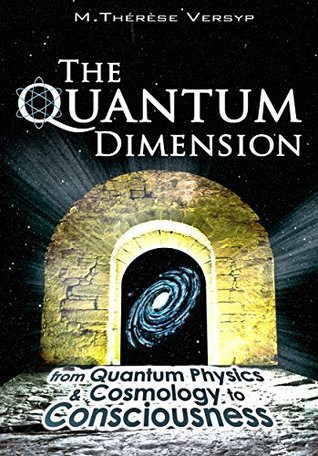 The Quantum Dimension, from Quantum Physics & Cosmology to Consciousness  by  Adrian Jesper