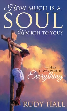 How Much Is a Soul Worth to You?  by  Rudy Hall