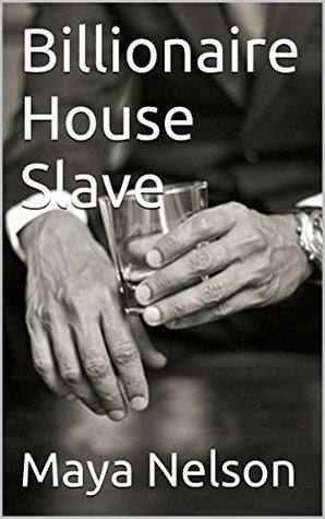 Billionaire House Slave: The Decision (Jonathan Cole Series Book 2)  by  Maya Nelson