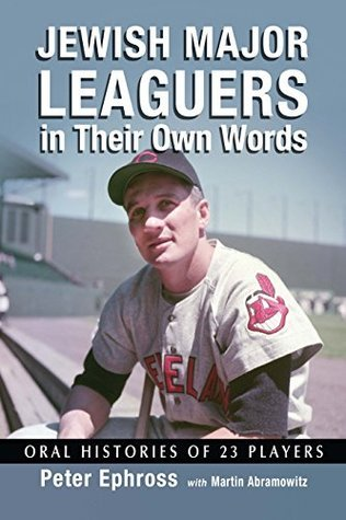 Jewish Major Leaguers in Their Own Words: Oral Histories of 23 Players  by  Peter Ephross