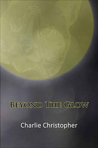 Beyond The Glow  by  Charlie Christopher