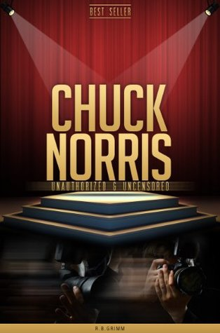 Chuck Norris Unauthorized & Uncensored R.B. Grimm