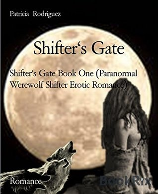Shifters Gate: Shifters Gate Book One (Paranormal Werewolf Shifter Erotic Romance)  by  Patricia Rodríguez