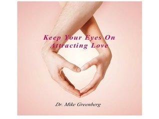 Keep Your Eyes On Attracting Love  by  Dr. Mike Greenberg