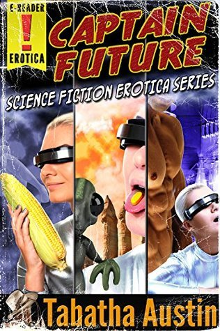 Captain Future Science Fiction Erotica Series (Captain Future #1-3)  by  Tabatha Austin