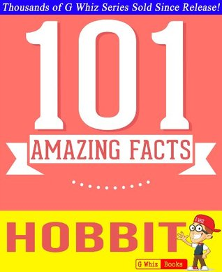 The Hobbit - 101 Amazing Facts You Didnt Know: Fun Facts and Trivia Tidbits Quiz Game Books (GWhizBooks.com)  by  G. Whiz