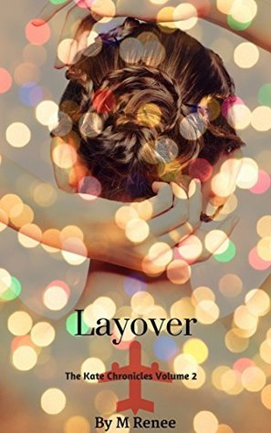 Layover (The Kate Chronicles #2) M. Renee