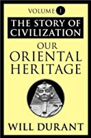 Our Oriental Heritage (Story of Civilization 1)