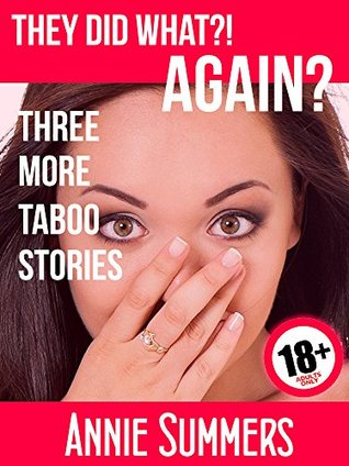 They Did What? Again?!: Three More Sexy Taboo Stories  by  Annie Summers