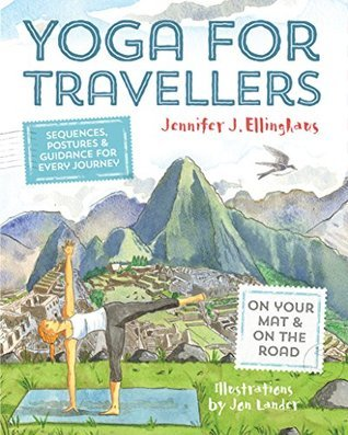 Yoga for Travellers: Sequences, postures and guidance for every journey  by  Jeniffer J. Ellinghaus