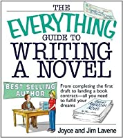 The Everything Guide To Writing A Novel: From completing the first draft to landing a book contract--all you need to fulfill your dreams (Everything®)