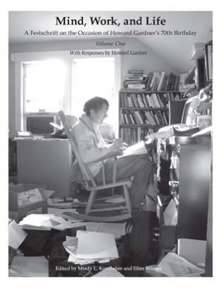 Mind, Work, and Life: A Festschrift on the Occasion of Howard Gardners 70th Birthday (Volume 1) Howard Gardner