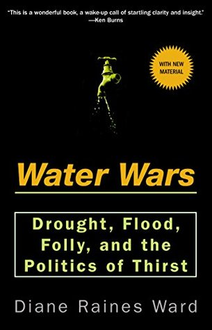 Water Wars: Drought, Flood, Folly And The Politics Of Thirst  by  Diane Raines Ward