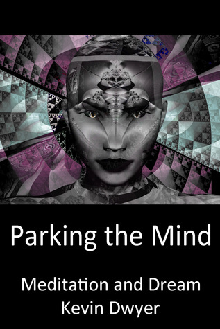 Parking the Mind: Meditation and Dream  by  Kevin Dwyer