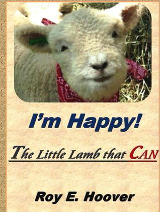Im Happy! The Little Lamb that CAN  by  Roy E. Hoover