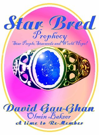 Star Bred Prophecy- A Story of Star People and Starseeds Awakening! David Gau-Ghan