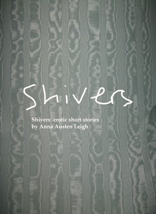 Shivers: erotic short stories  by  Anna Austen Leigh