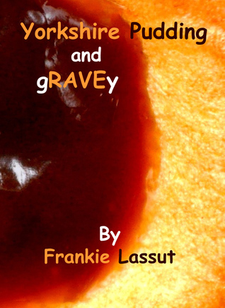 Yorkshire Pudding and Gravey  by  Frankie Lassut