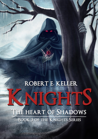 Knights: The Heart of Shadows  by  Robert E. Keller