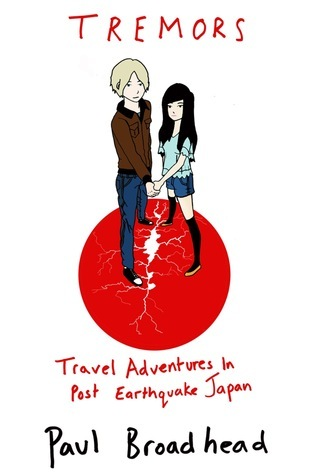 Tremors: Travel Adventures in Post Earthquake Japan  by  Paul Broadhead