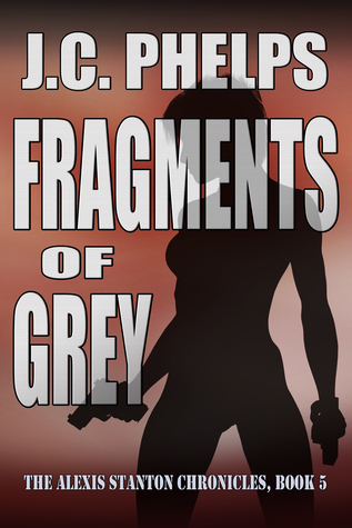 Fragments of Grey [Book Five of The Alexis Stanton Chronicles]  by  J.C. Phelps