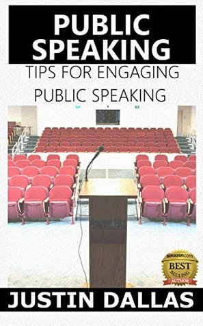 Public Speaking: Tips For Engaging Public Speaking Justin Dallas