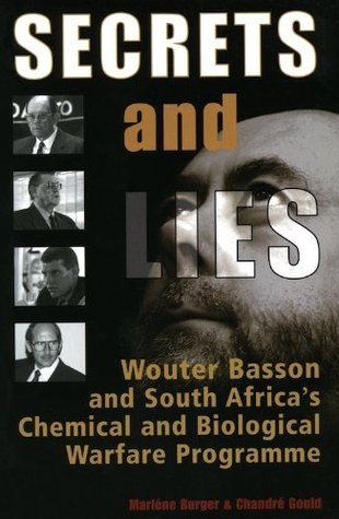 Secrets & Lies: Wouter Basson and South Africas Chemical and Biological Warfare Programme  by  Marl Ne Burger