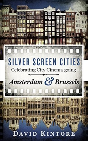 Silver Screen Cities Amsterdam & Brussels: Celebrating city cinema-going David Kintore