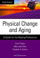 Physical Change and Aging, Sixth Edition: A Guide for the Helping Professions