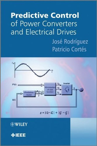 Predictive Control of Power Converters and Electrical Drives  by  José Rodríguez