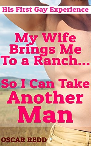 My Wife Brings Me To a Ranch...So I Can Take Another Man: His First Gay Experience (Men Go Gay For the First Time at the Stiff D Ranch Book 1) Oscar Redd