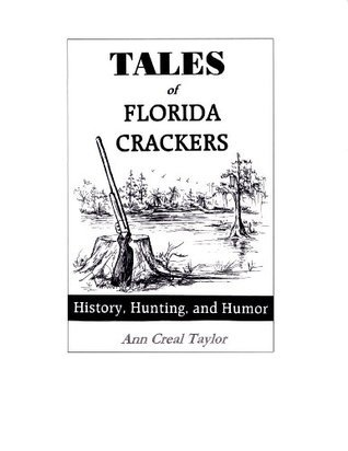 TALES OF FLORIDA CRACKERS: History, Hunting, and Humor  by  Ann Creal Taylor