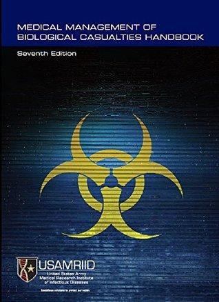 USAMRIIDs Medical Management of Biological Casualties Handbook: 7th Edition  by  U.S. Army Medical Research Institute for Infectious Diseases